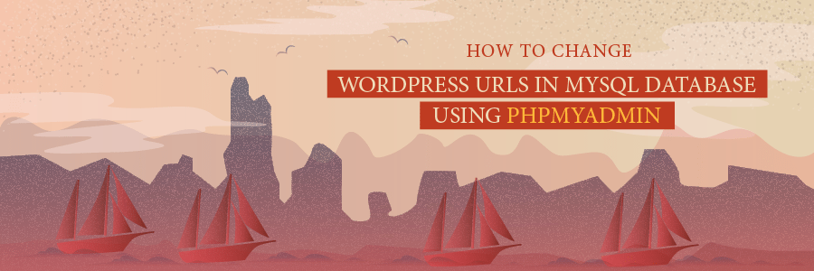 How to Change WordPress URLs in MySQL Database Using phpMyAdmin