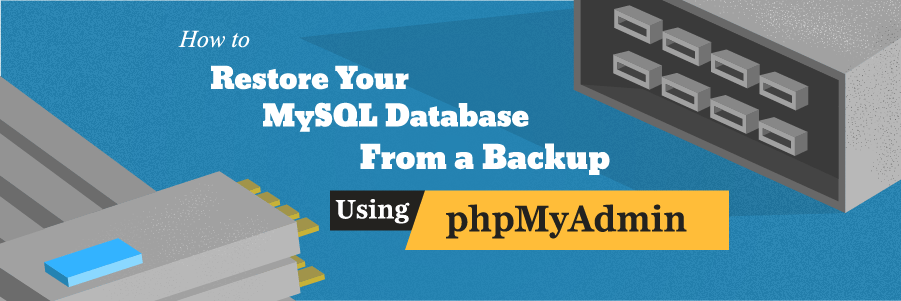 How to Restore Your MySQL Database From a Backup Using phpMyAdmin
