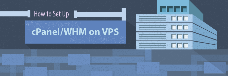 How to Set Up cPanel/WHM on VPS