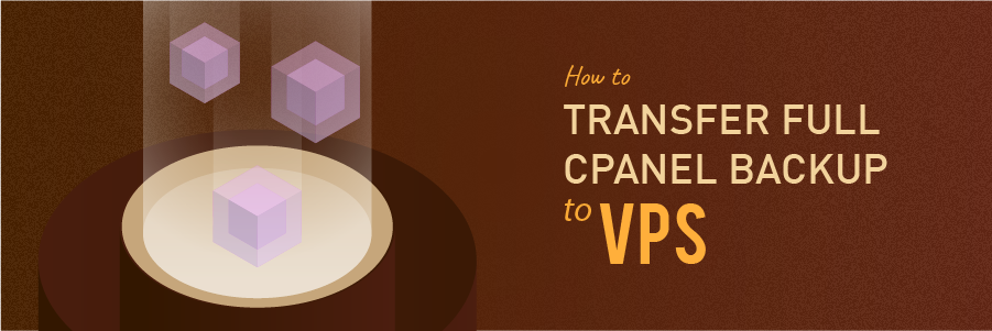 How to Transfer Full cPanel Backup to VPS