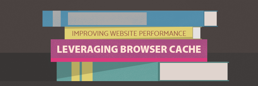 How to Improve Website Performance: Leveraging Browser Cache