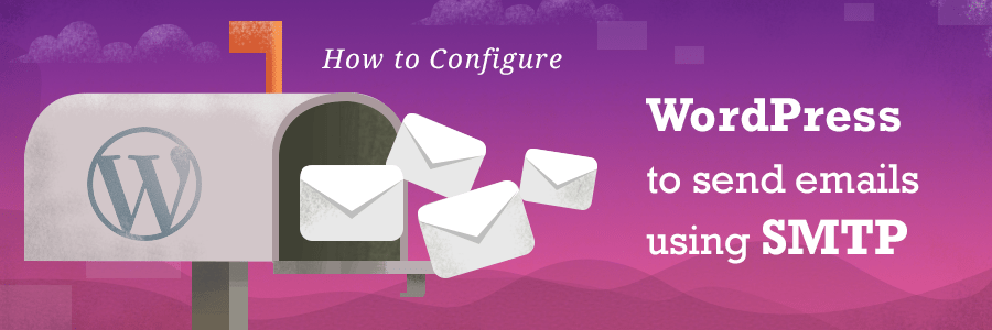 How to Configure WordPress To Send Emails Using SMTP