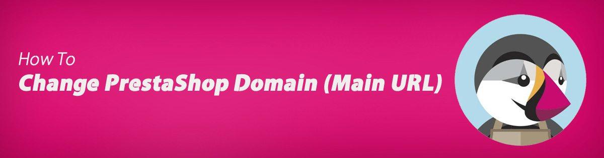 How to Change PrestaShop Domain (Main URL)