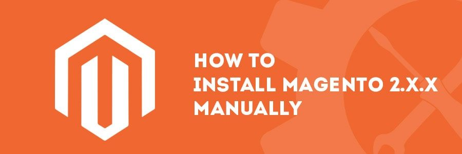How to Install Magento 2.x.x Manually