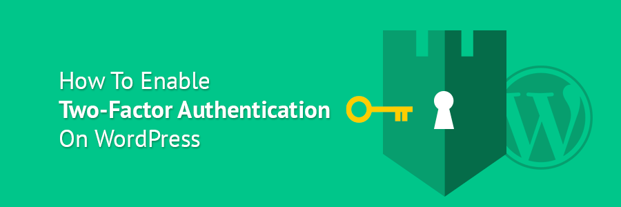 How to Enable WordPress Two-Factor Authentication