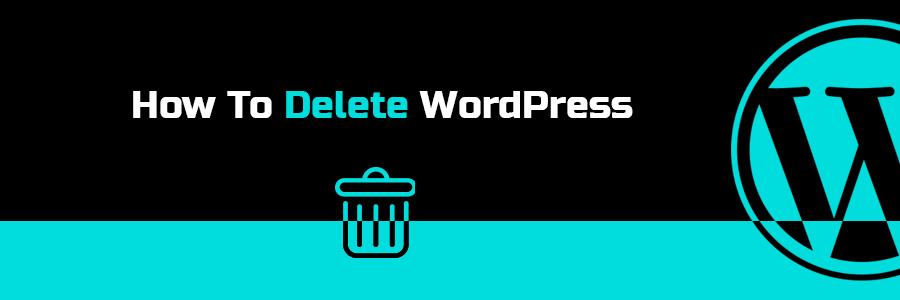 How to Uninstall WordPress (Updated 2020)