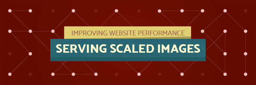 Improving Website Performance – Serving Scaled Images