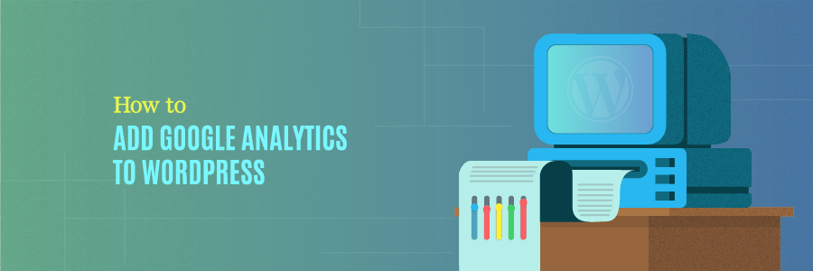 How to Add Google Analytics to WordPress: A Beginner's Guide