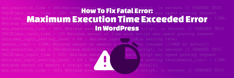 How to Fix Fatal Error: max_execution_time Exceeded Error in WordPress