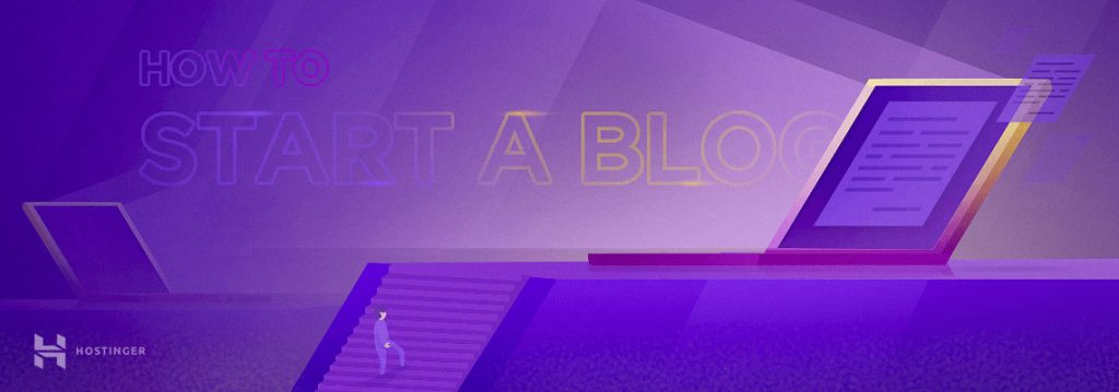 How to Start a Blog – The Complete Guide