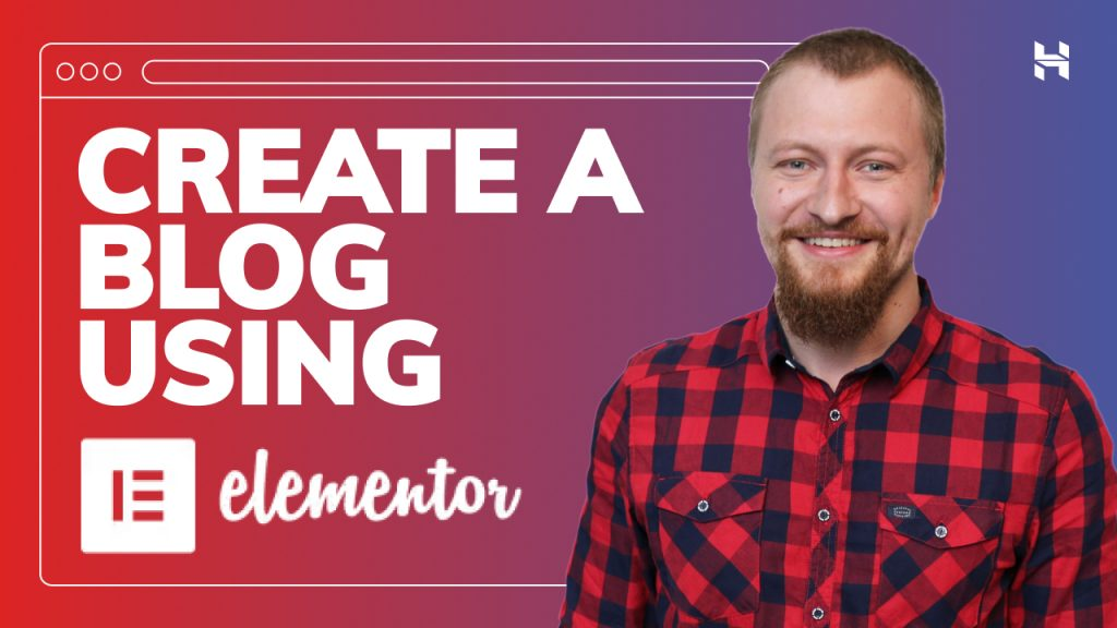 How to Create a WordPress Blog Using Elementor – Course